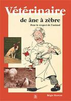 Couverture du livre « Vétérinaire de âne à zèbre ; pour le respect de l'animal » de Regis Hareau aux éditions Editions Sutton