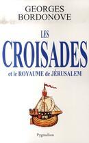 Couverture du livre « Les croisades et le royaume de jérusalem » de Georges Bordonove aux éditions Pygmalion