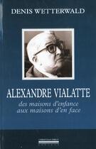 Couverture du livre « Alexandre vialatte - des maisons d'enfance aux maisons d'en f » de Denis Wetterwald aux éditions Pirot