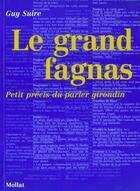 Couverture du livre « Grand Fagnas : Petit Precis Du Parler Girondin (Le) » de Guy Suire aux éditions Mollat