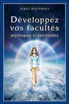 Couverture du livre « Développez vos facultés psychiques et spirituelles » de Serge Boutboul aux éditions Exergue