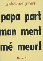 Couverture du livre « Papa part, maman ment même meurt » de Fabienne Yvert aux éditions Harpo & Editions
