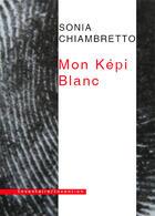 Couverture du livre « Mon képi blanc » de Sonia Chiambretto aux éditions Inventaire Invention