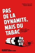 Couverture du livre « Pas de la dynamite, mais du tabac ; l'enquête de 1885 contre les anarchistes sur Suisse Romande » de Federico Ferretti et Patrick Minder aux éditions Le Monde Libertaire