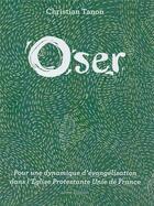 Couverture du livre « Oser ; pour une dynamique d'évangélisation dans l'Église Protestante Unie de France » de Christian Tanon aux éditions Passiflores