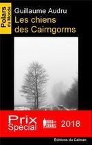 Couverture du livre « Les chiens des Cairngorms » de Guillaume Audru aux éditions Editions Du Caiman