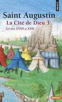 Couverture du livre « La cite de dieu. t.3. livres xviii a xxii » de Saint Augustin aux éditions Points
