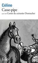 Couverture du livre « Casse-pipe ; carnet du cuirassier Destouches » de Louis-Ferdinand Celine aux éditions Gallimard