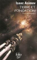 Couverture du livre « Terre et fondation ; le cycle de fondation t.5 » de Isaac Asimov aux éditions Gallimard