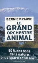 Couverture du livre « Le grand orchestre animal ; à la recherche des origines de la musique dans la nature » de Bernie Krause aux éditions Flammarion