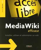 Couverture du livre « Mediawiki efficace ; installer, utiliser et administrer un wiki » de Daniel Barrett aux éditions Eyrolles