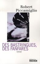 Couverture du livre « Des bastringues, des fanfares » de Robert Piccamiglio aux éditions Rocher