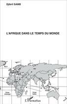 Couverture du livre « L'Afrique dans le temps du monde » de Djibril Samb aux éditions L'harmattan