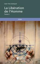 Couverture du livre « La libération de l'homme t.2 » de Jean-Yves Jezequel aux éditions Publibook