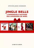 Couverture du livre « Jingle bells ; l'improbable histoire des chansons de noel » de Steven Jezo-Vannier aux éditions Le Mot Et Le Reste