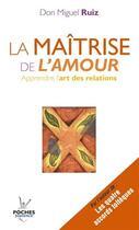 Couverture du livre « La maîtrise de l'amour ; apprendre l'art des relations » de Miguel Ruiz aux éditions Jouvence