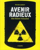 Couverture du livre « Avenir radieux - une fission francaise » de Nicolas Lambert aux éditions L'echappee