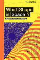 Couverture du livre « What shape is space?: a primer for the 21st century » de Giles Sparrow aux éditions Thames & Hudson
