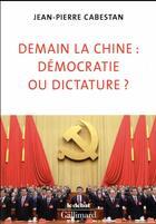 Couverture du livre « Demain la Chine : démocratie ou dictature ? » de Jean-Pierre Cabestan aux éditions Gallimard