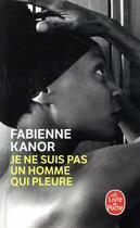 Couverture du livre « Je ne suis pas un homme qui pleure » de Fabienne Kanor aux éditions Lgf