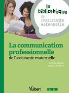 Couverture du livre « La communication professionnelle de l'assistante maternelle » de Yvette Dellac et Virginie Pepin aux éditions Vuibert