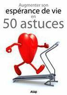 Couverture du livre « Augmenter son espérance de vie en 50 astuces » de Julie Vercoutere aux éditions Editions Asap