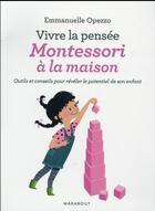 Couverture du livre « Vive la pensée Montessori à la maison » de Emmanuelle Opezzo aux éditions Marabout