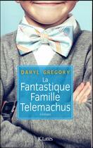 Couverture du livre « La fantastique famille Telemachus » de Daryl Gregory aux éditions Lattes