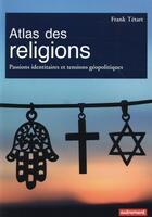 Couverture du livre « Atlas des religions ; passions identitaires et tensions géopolitiques » de Franck Tetart aux éditions Autrement