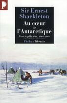 Couverture du livre « Au coeur de l'Antarctique ; vers le Pôle Sud 1908-1909 » de Ernest Shackleton aux éditions Libretto