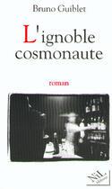 Couverture du livre « L'ignoble cosmonaute » de Bruno Guiblet aux éditions Nil