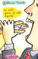 Couverture du livre « Petit grain de cafe argente (le) » de Tavard G aux éditions Le Dilettante
