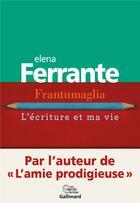 Couverture du livre « Frantumaglia ; l'écriture et ma vie » de Elena Ferrante aux éditions Gallimard