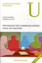 Couverture du livre « Dynamique des communications dans les groupes (6e édition) » de Gilles Amado et Andre Guittet aux éditions Armand Colin