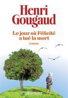 Couverture du livre « Le jour où Félicité a tué la mort » de Henri Gougaud aux éditions Albin Michel