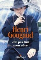 Couverture du livre « J'ai pas fini mon rêve » de Henri Gougaud aux éditions Albin Michel