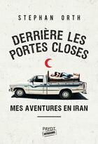 Couverture du livre « Derrière les portes closes ; mes aventures en Iran » de Stephan Orth aux éditions Payot