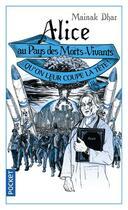 Couverture du livre « Alice au Pays des Morts-Vivants T.3 ; qu'on leur coupe la tête » de Mainak Dhar aux éditions Pocket