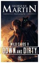Couverture du livre « Wild cards T.5 ; down and dirty » de George R. R. Martin aux éditions J'ai Lu