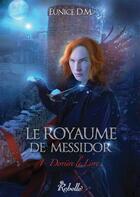 Couverture du livre « Le royaume de Messidor t.1 ; derrière le livre » de Eunice D.M. aux éditions Rebelle