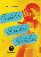Couverture du livre « Brûler brûler brûler » de Lisette Lombe aux éditions L'iconoclaste