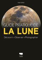 Couverture du livre « Guide pratique de la lune ; découvrir, observer, photographier » de Tom Kerss aux éditions Delachaux & Niestle