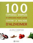 Couverture du livre « 100 conseils simples et efficaces pour lutter contre la maladie d'alzheimer » de Jean Carper aux éditions Editions De L'homme