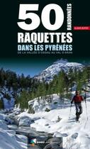Couverture du livre « 50 randonnées à raquettes dans les Pyrénées » de Alban Boyer aux éditions Rando Editions