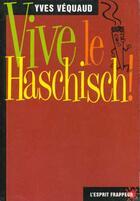 Couverture du livre « Vive Le Haschisch » de Yves Vequaud aux éditions L'esprit Frappeur