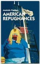 Couverture du livre « American répugnances » de Anatole Parthes aux éditions Blanche