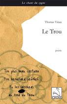 Couverture du livre « Le trou » de Thomas Vinau aux éditions Editions Du Cygne