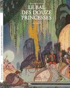 Couverture du livre « Le bal des douze princesses » de Caylus et A Lang et Kay Nielsen et Mme D'Aulnoy et A. Quiller-Couch aux éditions Corentin