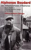 Couverture du livre « Les métamorphoses d'Alphonse ; mourir d'enfance ; l'étrange monsieur Joseph ; la fermeture » de Alphonse Boudard aux éditions Robert Laffont