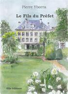 Couverture du livre « Le fils du préfet » de Pierre Yborra aux éditions Ella Editions